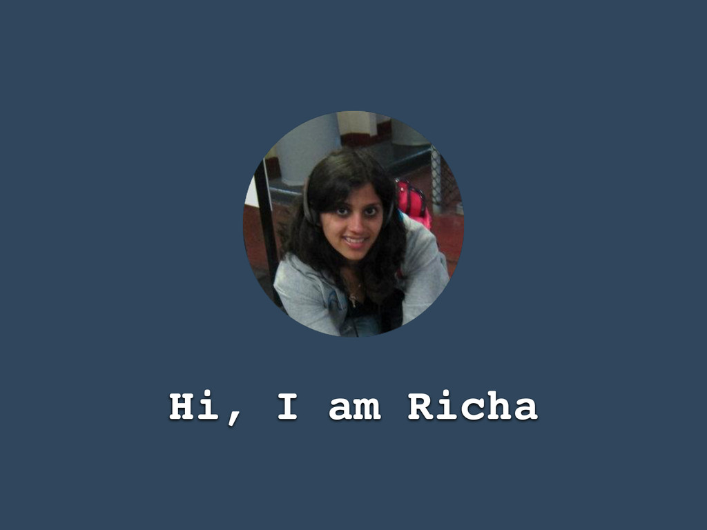 Hi, I am Richa