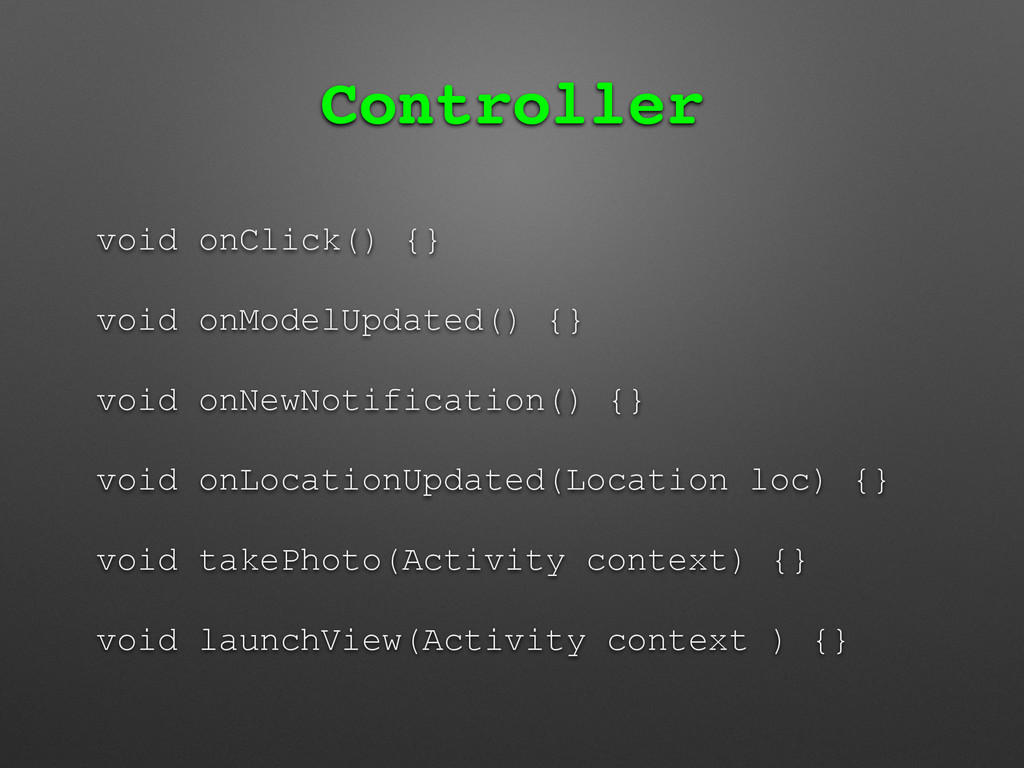 Controller void onClick() {} void onModelUpdate...
