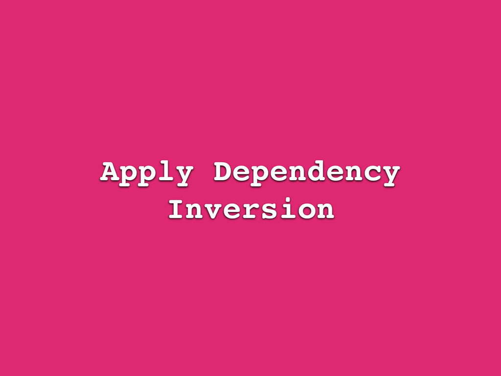 Apply Dependency Inversion