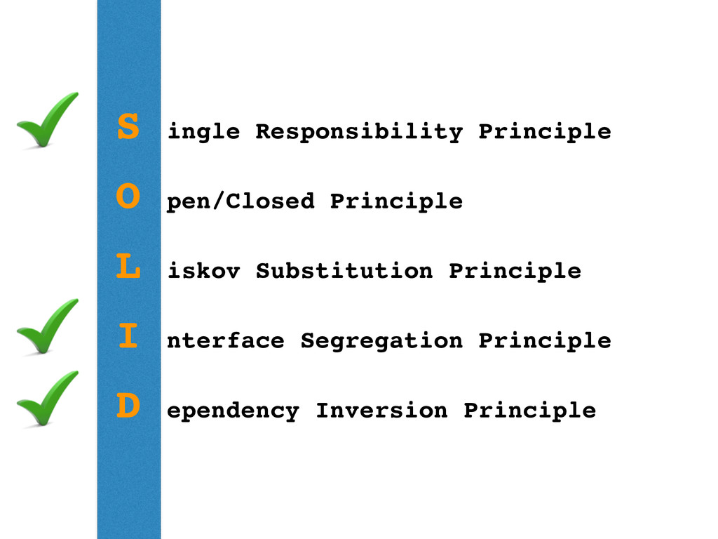 S ingle Responsibility Principle O pen/Closed P...