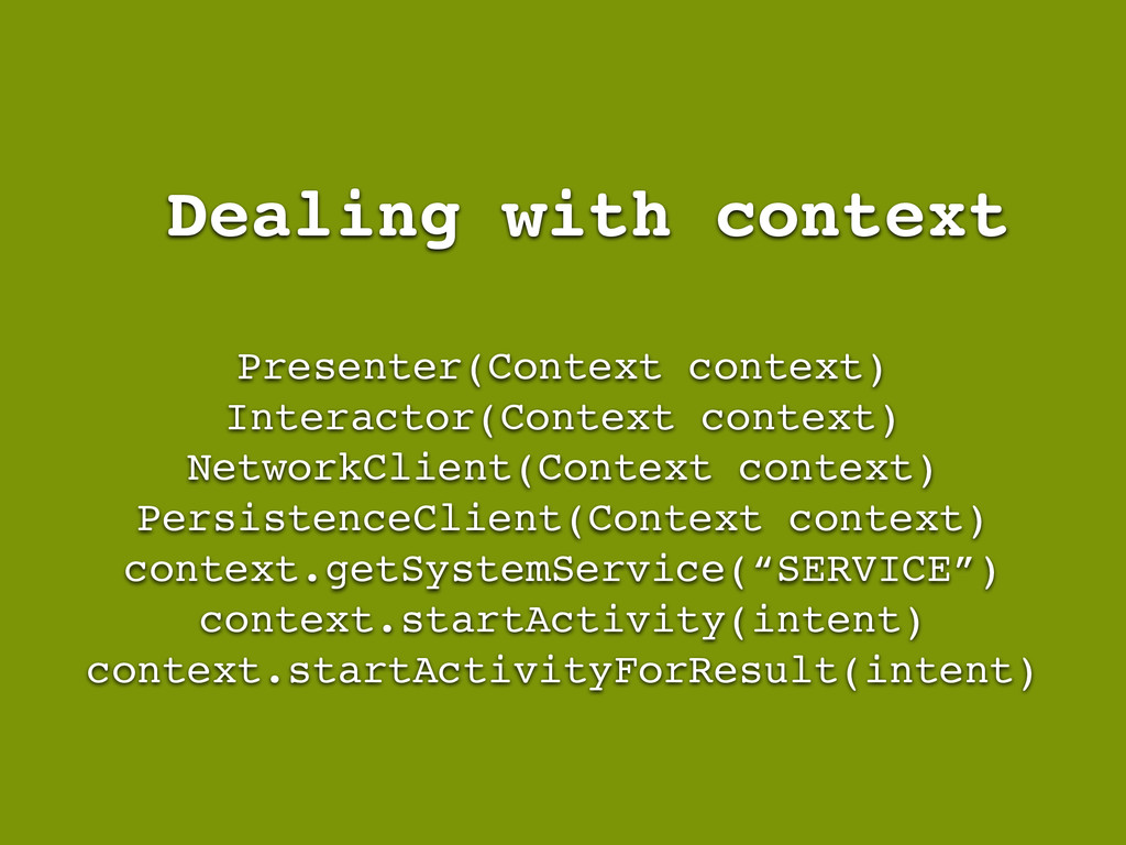 Dealing with context Presenter(Context context)...