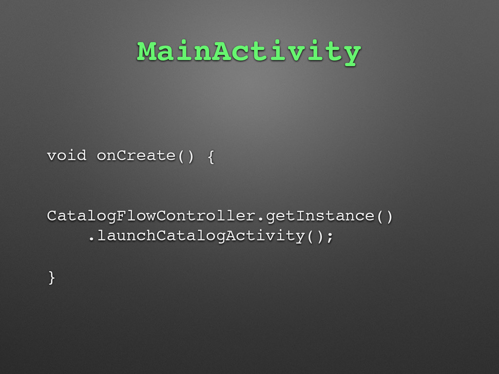 MainActivity void onCreate() { CatalogFlowContr...