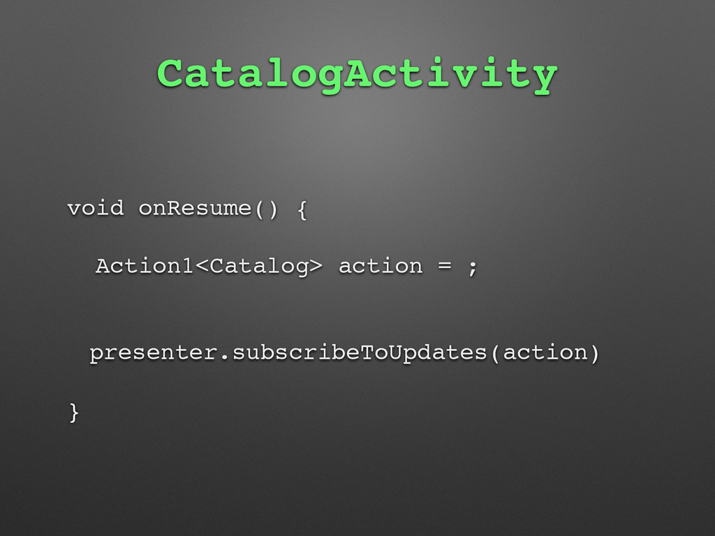 CatalogActivity void onResume() { Action1<Catal...