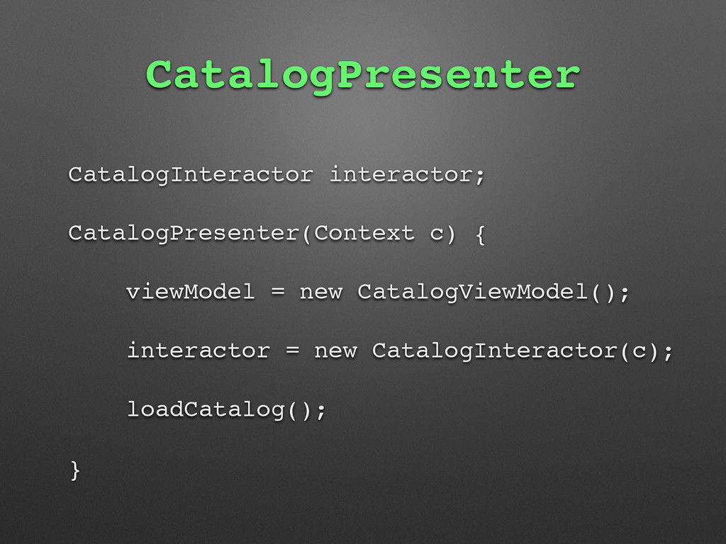 CatalogPresenter CatalogInteractor interactor; ...