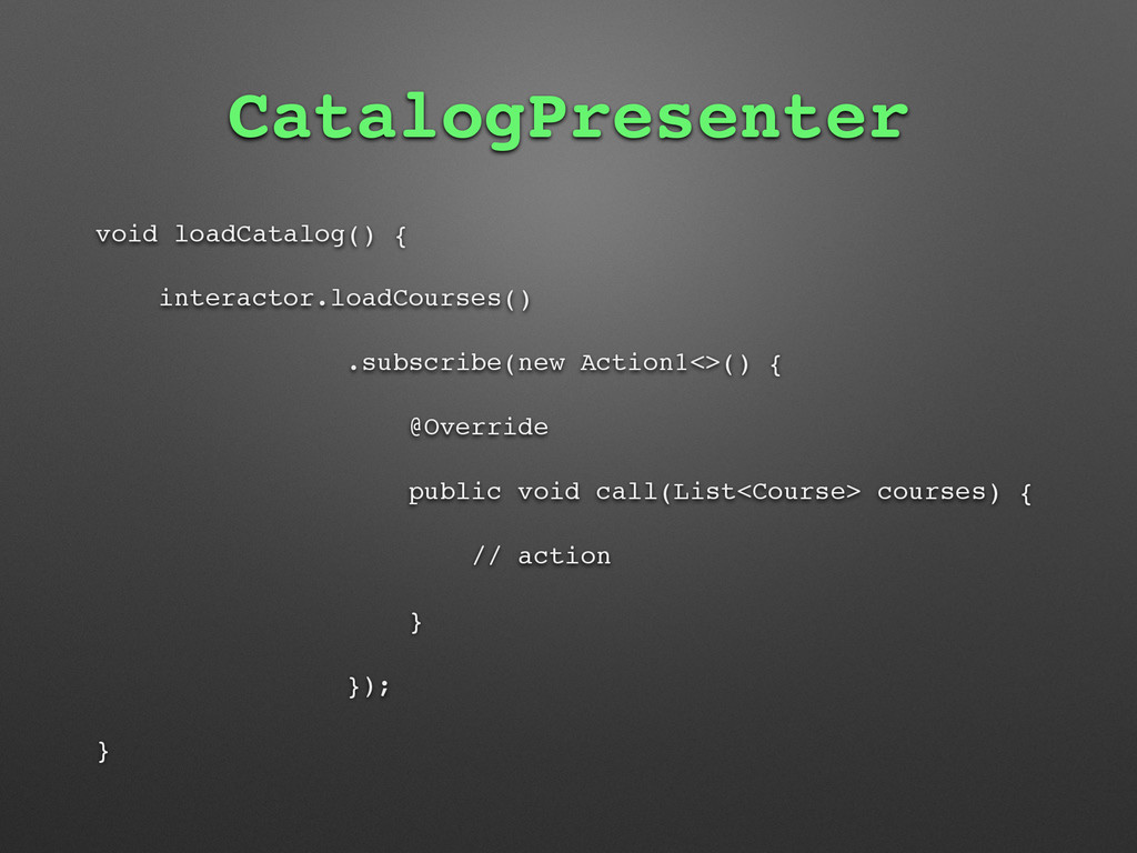 CatalogPresenter void loadCatalog() { interacto...