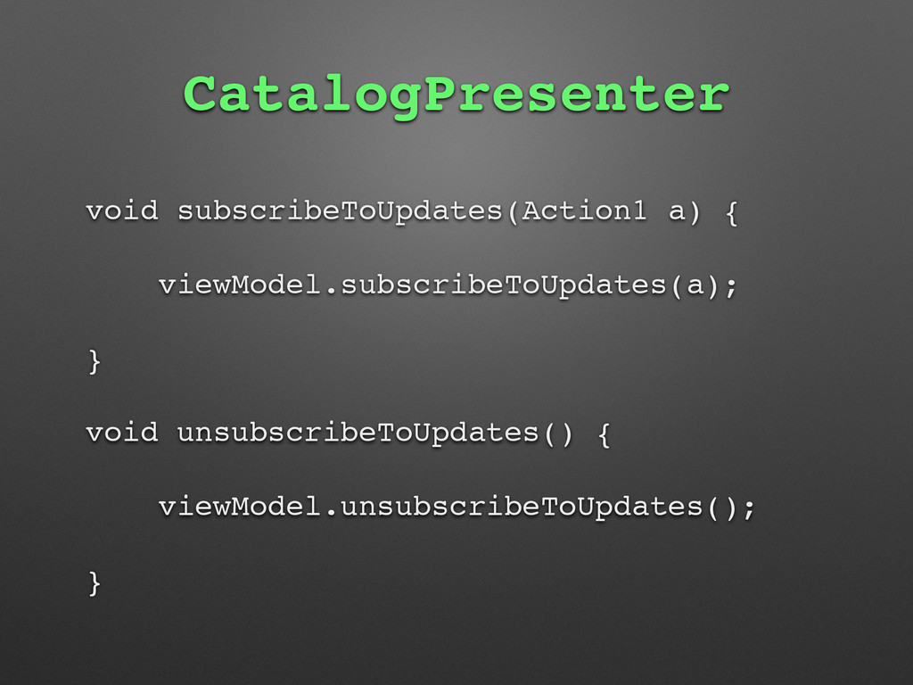 CatalogPresenter void subscribeToUpdates(Action...