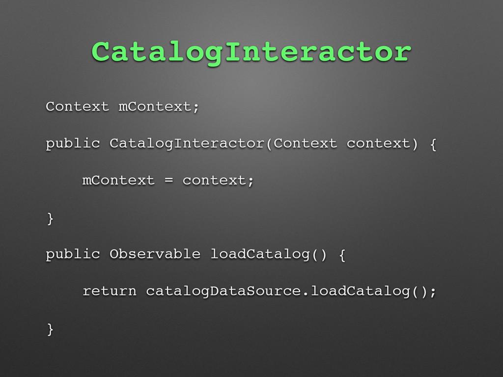 CatalogInteractor Context mContext; public Cata...