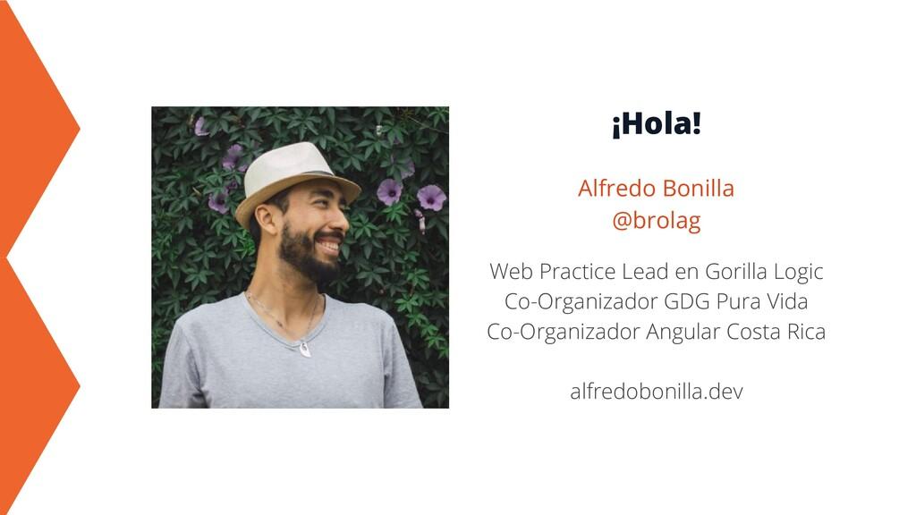¡Hola! Alfredo Bonilla @brolag Web Practice Lea...