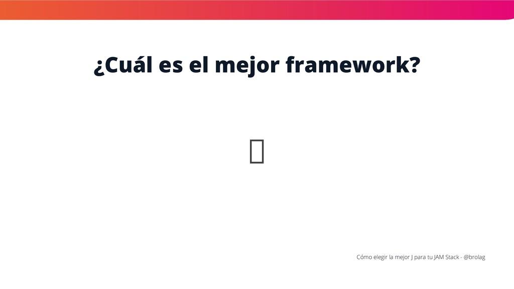 ¿Cuál es el mejor framework? Cómo elegir la mej...