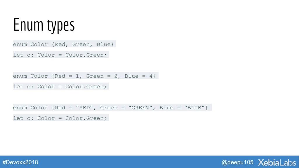 @deepu105 #Devoxx2018 Enum types enum Color {Re...