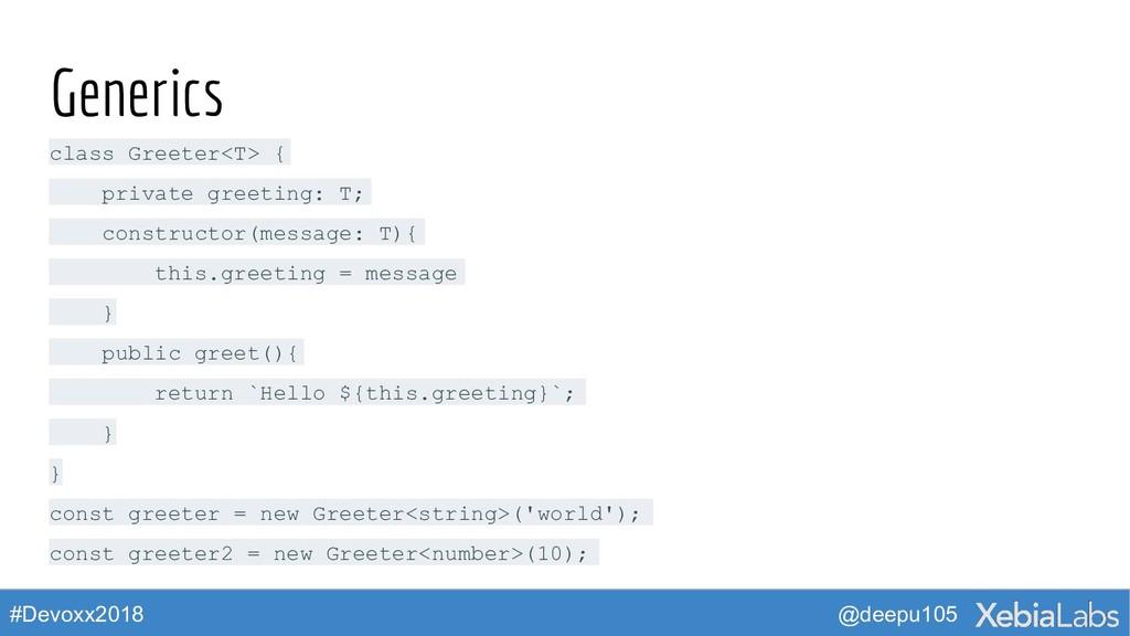 @deepu105 #Devoxx2018 Generics class Greeter<T>...