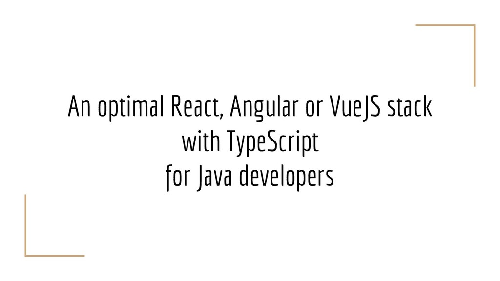 An optimal React, Angular or VueJS stack with T...