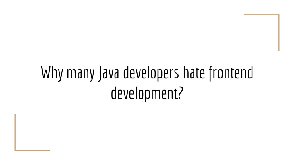 Why many Java developers hate frontend developm...