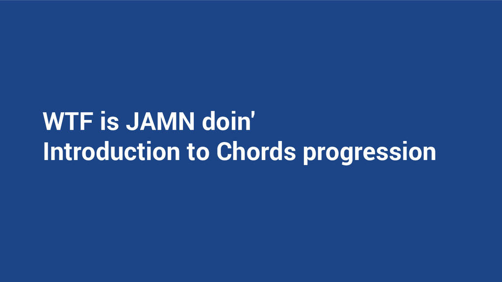 WTF is JAMN doin' Introduction to Chords progre...