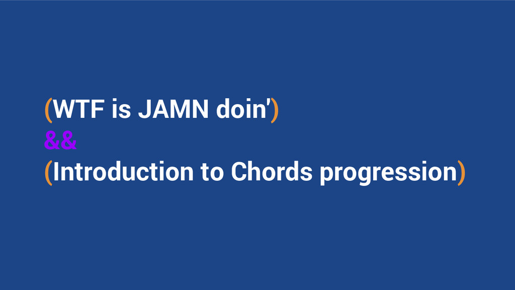 (WTF is JAMN doin') && (Introduction to Chords ...