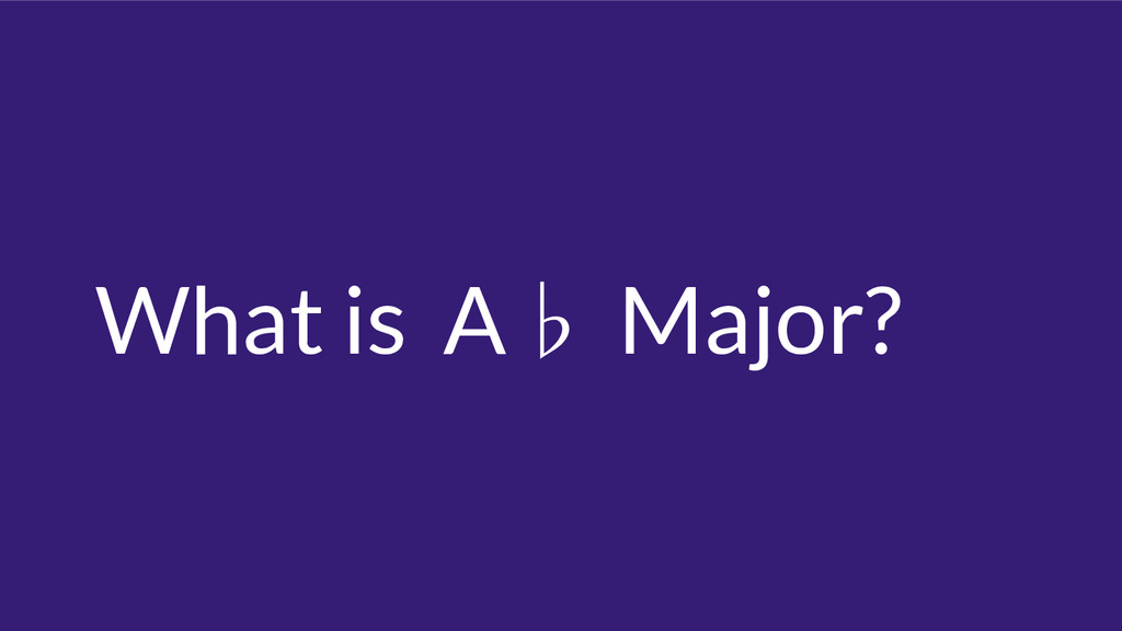 What is A♭ Major?