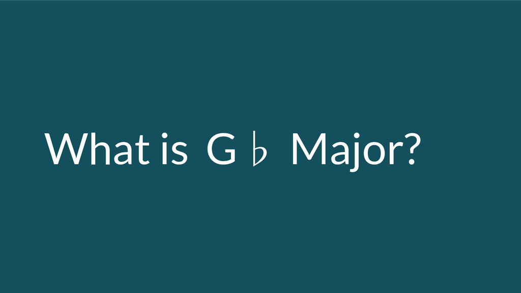 What is G♭ Major?