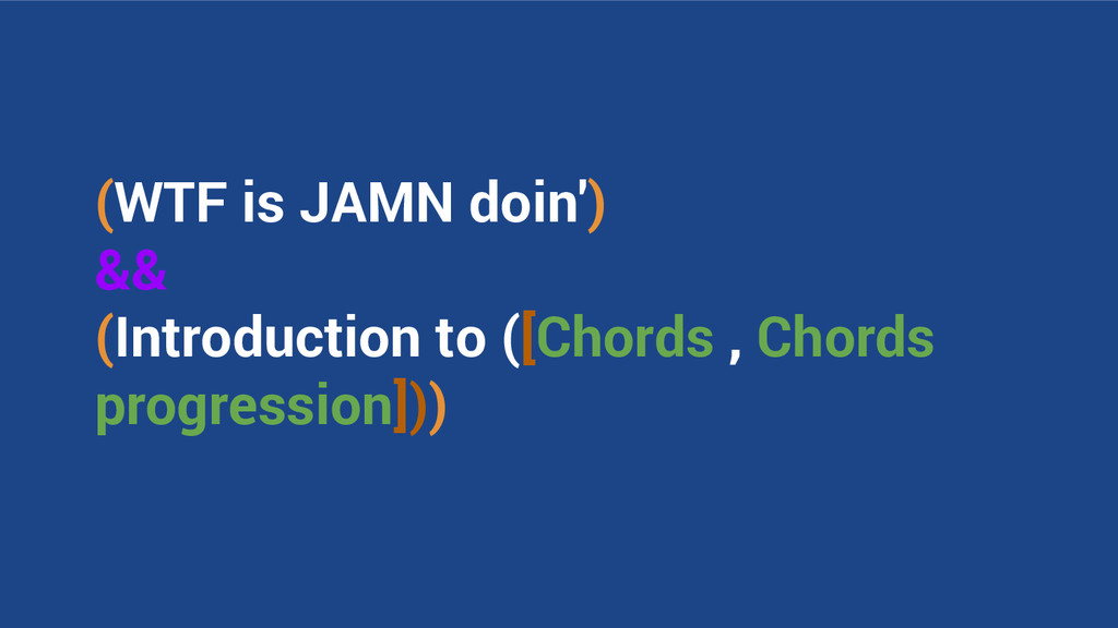 (WTF is JAMN doin') && (Introduction to ([Chord...