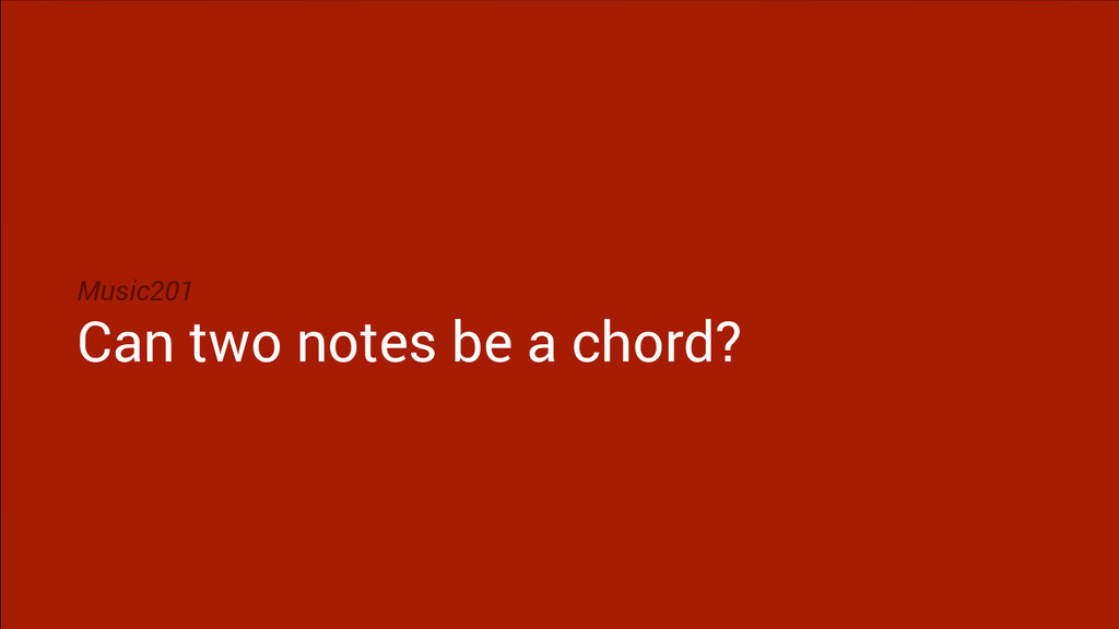 Music201 Can two notes be a chord?