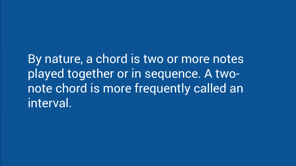 By nature, a chord is two or more notes played ...
