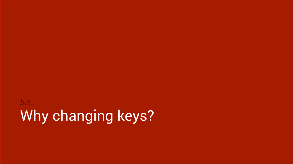 but... Why changing keys?