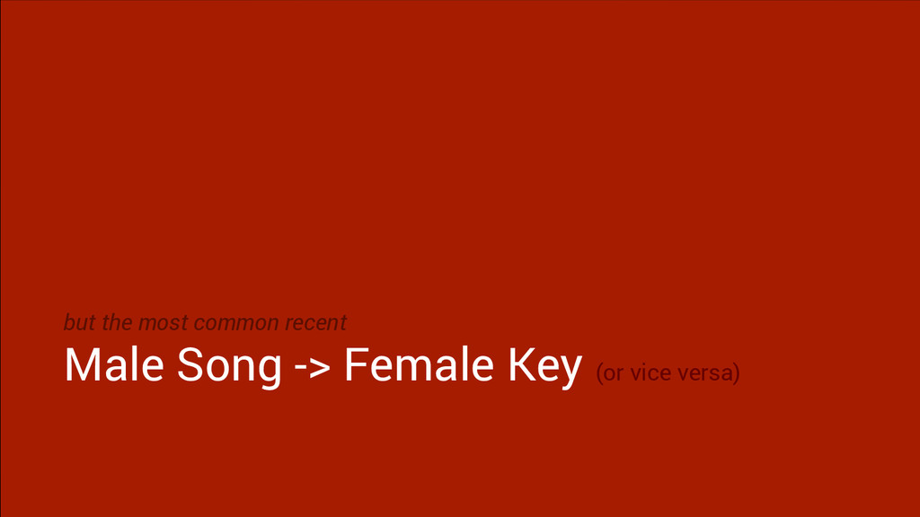 but the most common recent Male Song -> Female ...