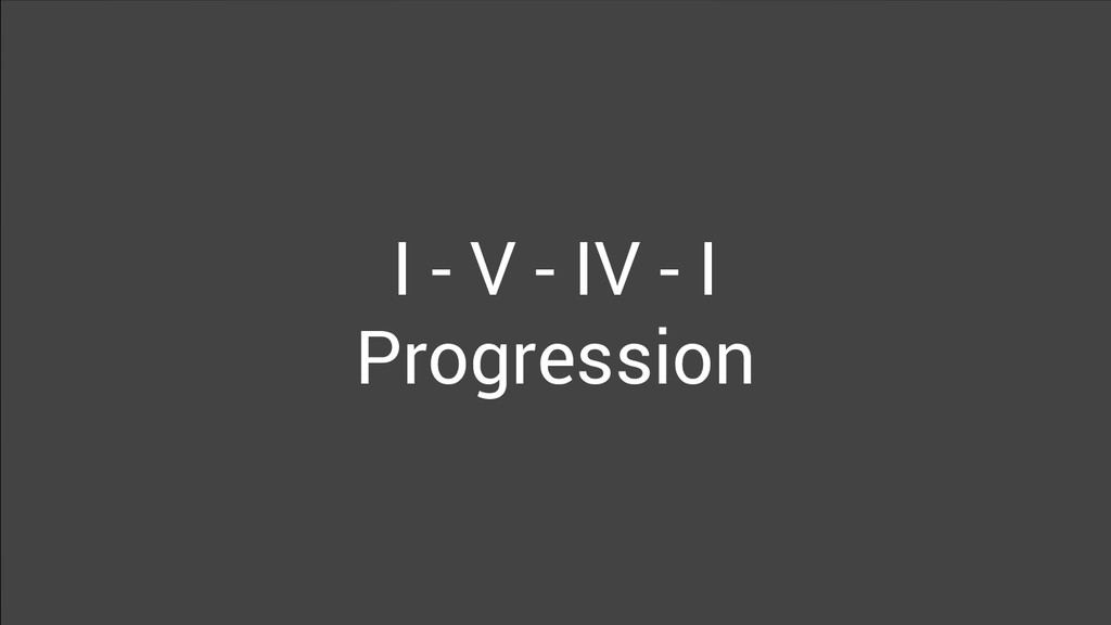 I - V - IV - I Progression