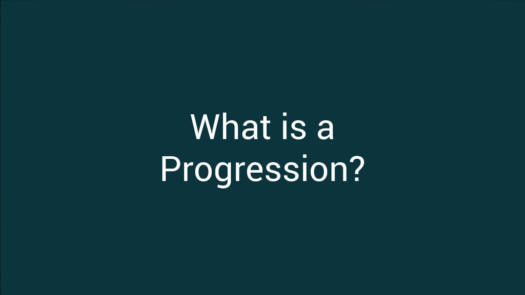 What is a Progression?