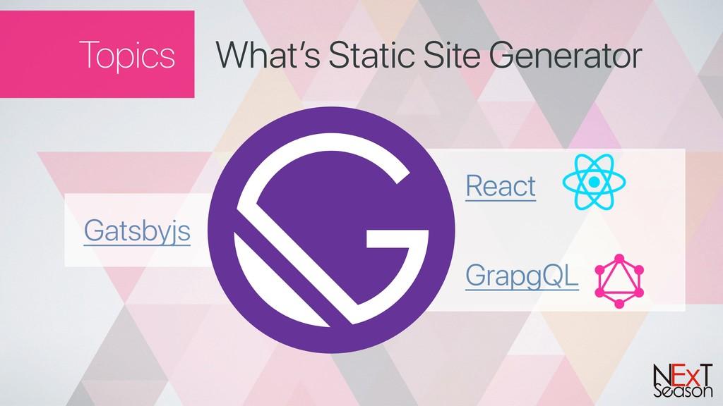 Topics React GrapgQL What's Static Site Generat...