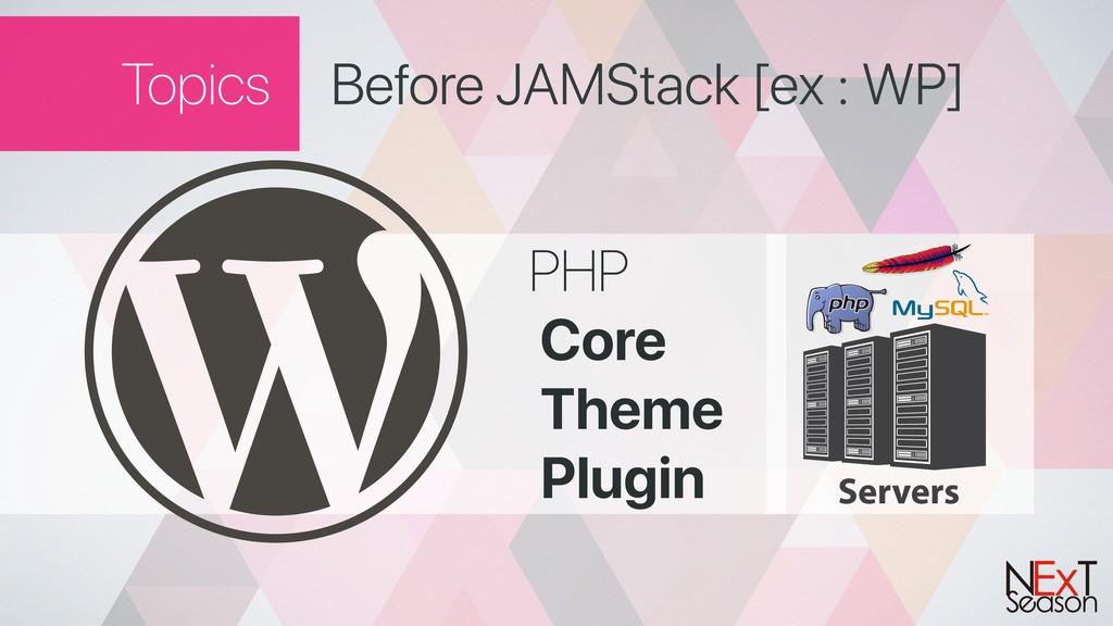 Topics Before JAMStack [ex : WP] PHP Core Theme...