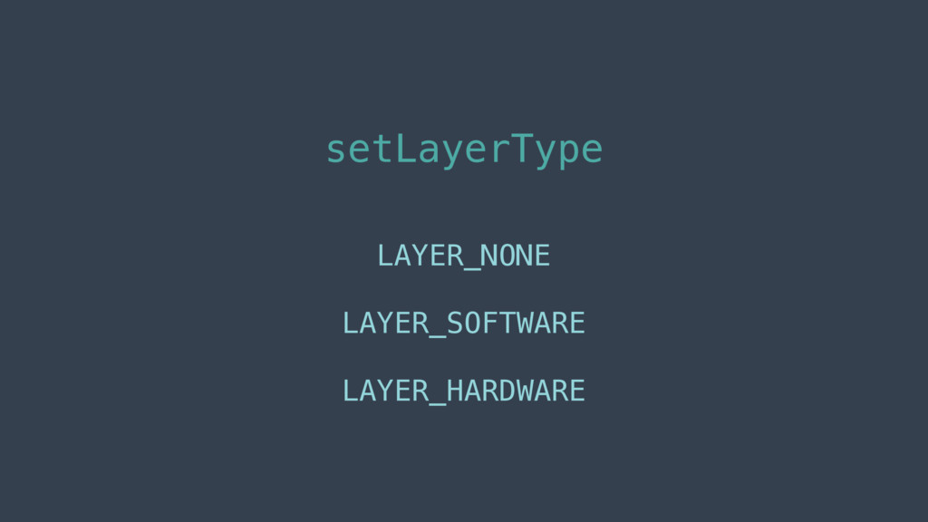 setLayerType LAYER_NONE LAYER_SOFTWARE LAYER_HA...