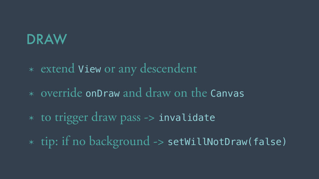 DRAW * extend View or any descendent * override...