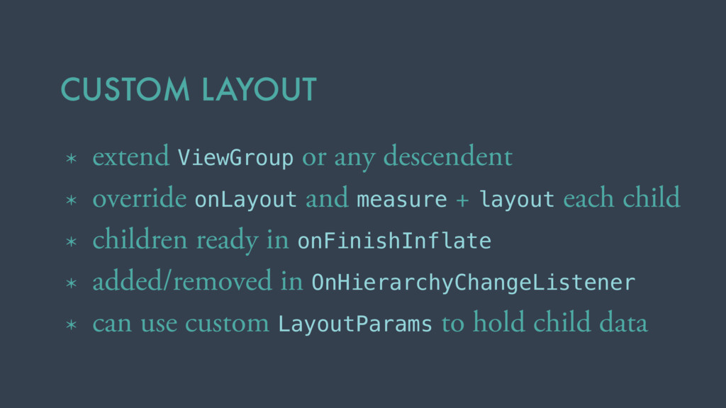 CUSTOM LAYOUT * extend ViewGroup or any descend...