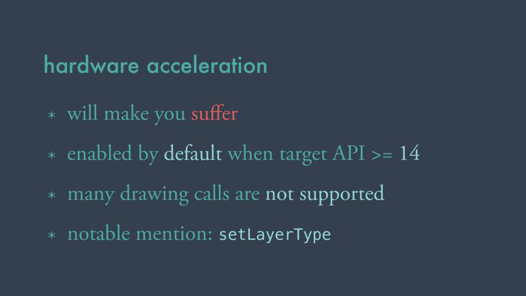 hardware acceleration * will make you suffer * e...