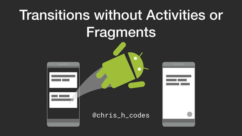 Transitions without Activities or Fragments @ch...