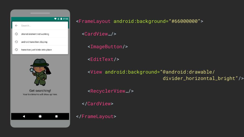 """<FrameLayout android:background=""""#66000000""""> <C..."""