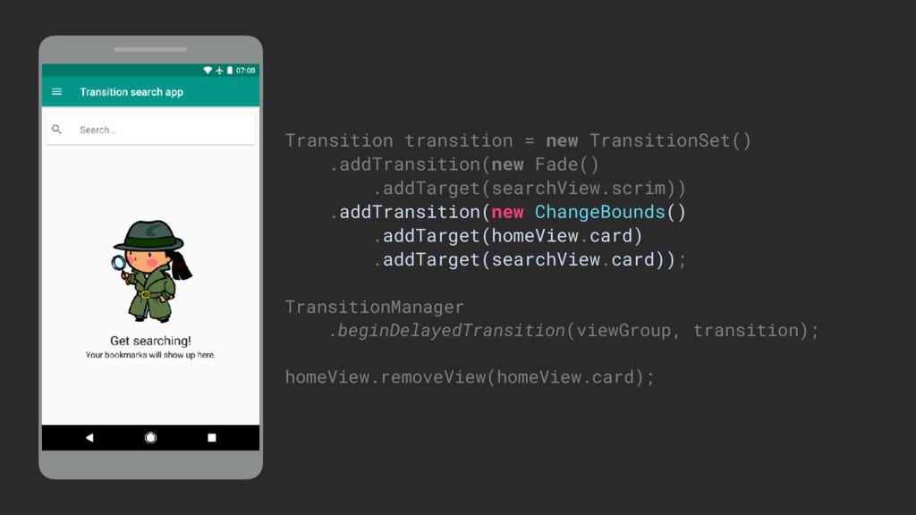 Transition transition = new TransitionSet() .ad...