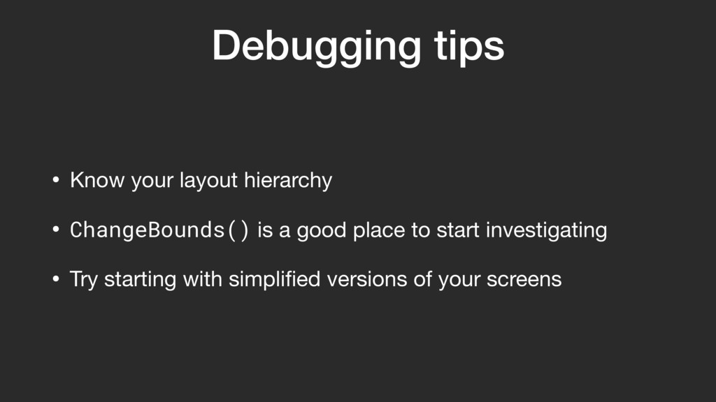 Debugging tips • Know your layout hierarchy  • ...