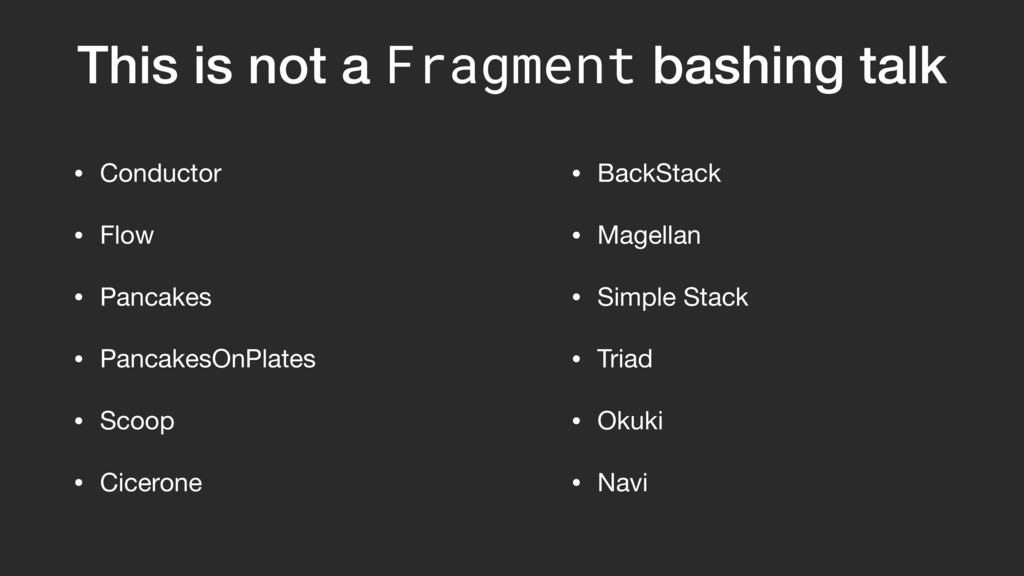 This is not a Fragment bashing talk • Conductor...