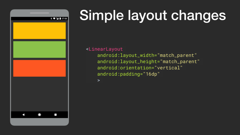 Simple layout changes <LinearLayout android:lay...