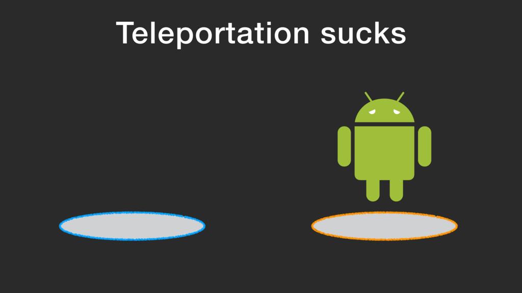 Teleportation sucks