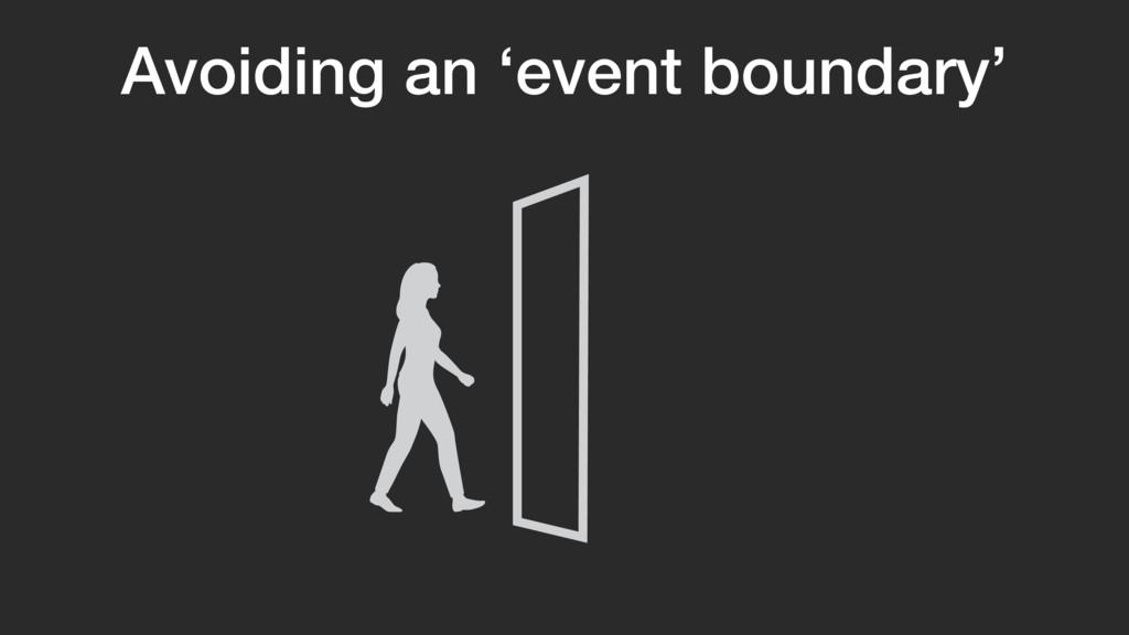 Avoiding an 'event boundary'
