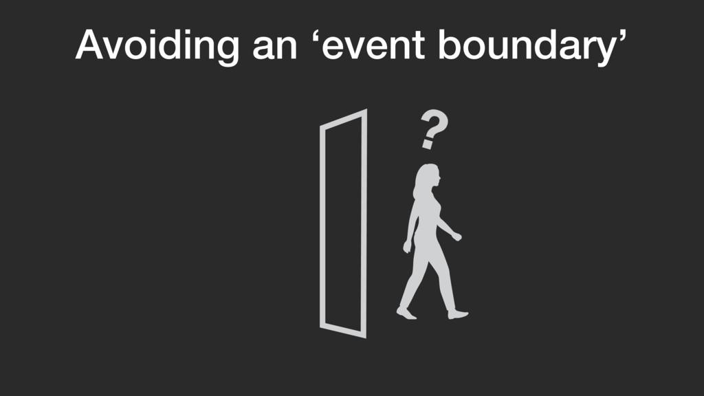 Avoiding an 'event boundary' ?