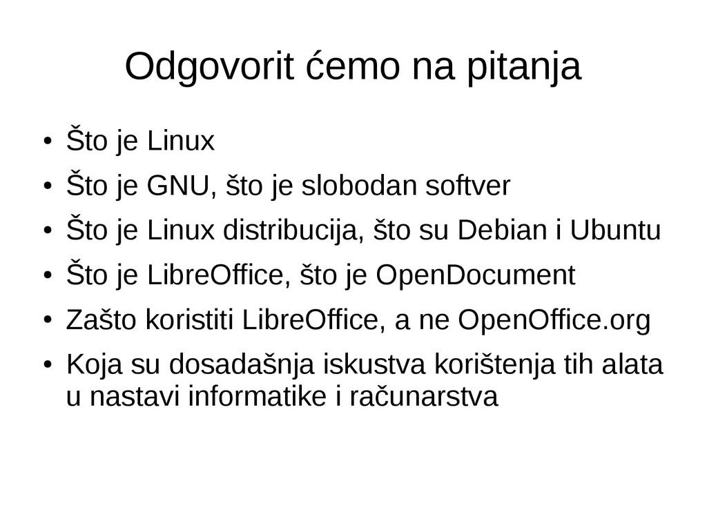 Odgovorit ćemo na pitanja ● Što je Linux ● Što ...