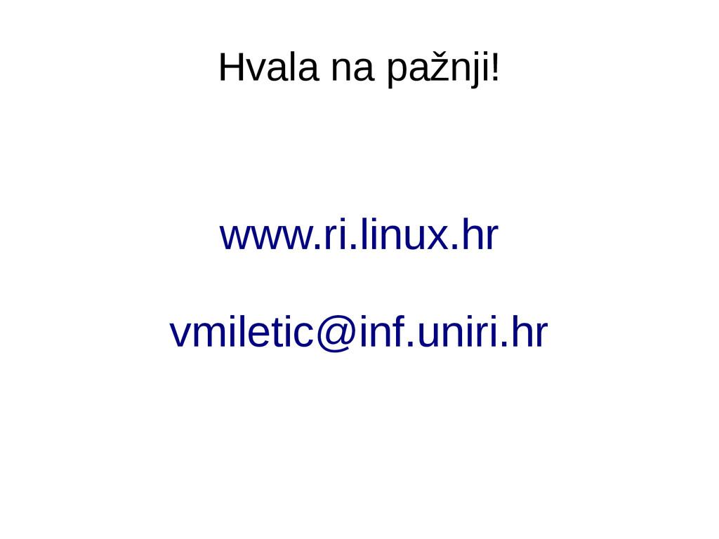 Hvala na pažnji! www.ri.linux.hr vmiletic@inf.u...