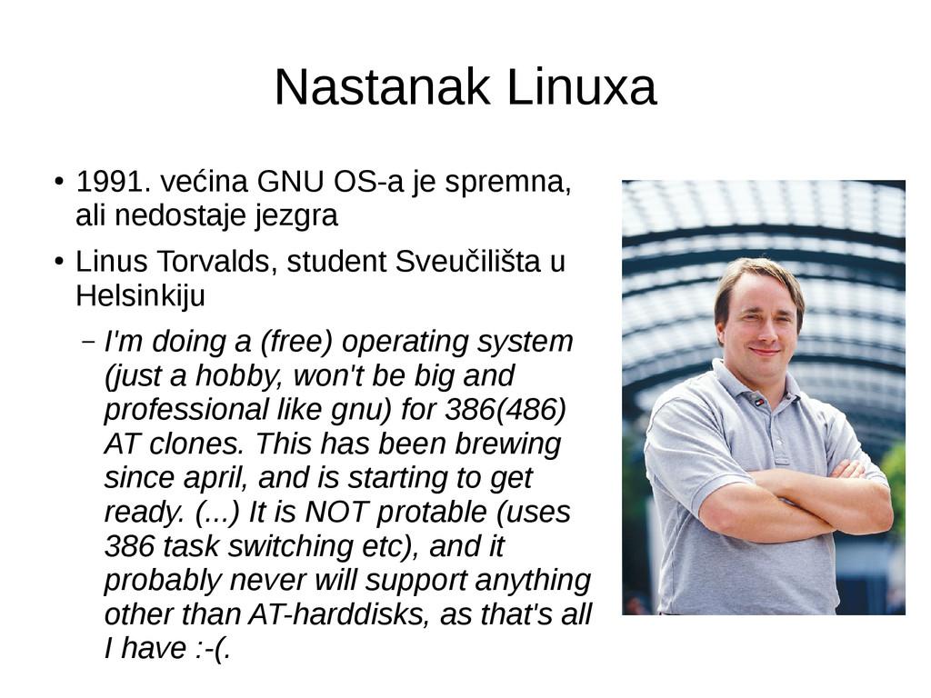 Nastanak Linuxa ● 1991. većina GNU OS-a je spre...