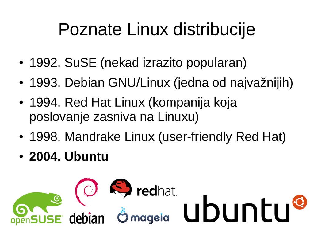 Poznate Linux distribucije ● 1992. SuSE (nekad ...