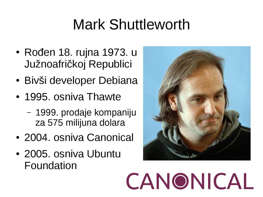Mark Shuttleworth ● Rođen 18. rujna 1973. u Juž...