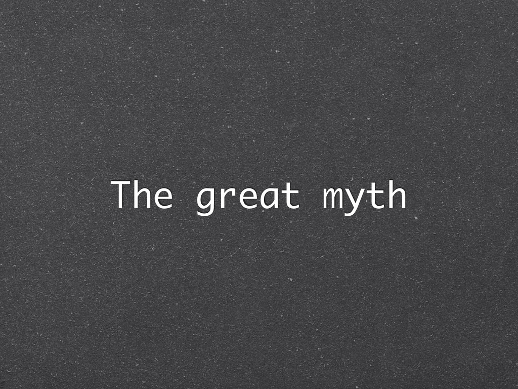 The great myth