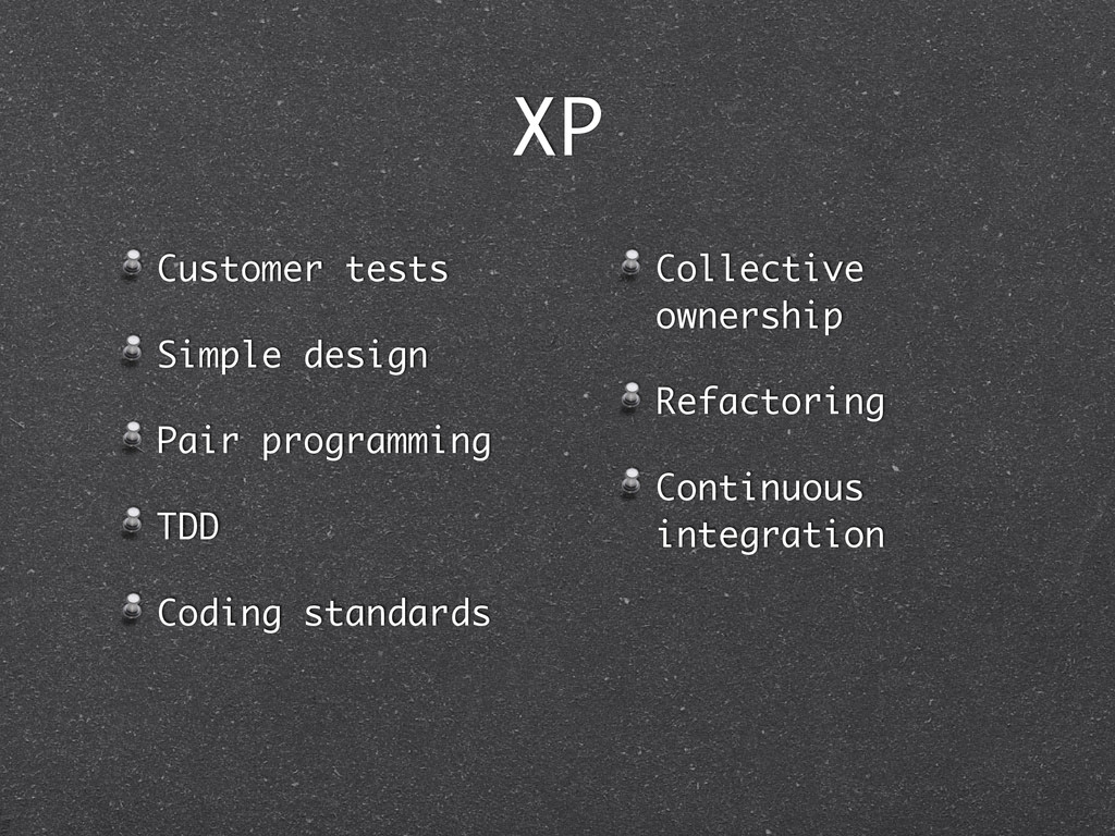 XP Customer tests Simple design Pair programmin...